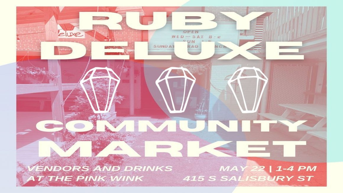 Colorful poster for Ruby Deluxe's pop-up community market. This event runs from 1 to 4 pm on May 22nd at 415 South Salisbury Street during which drinks will be served at the Pink Wink and vendors will be on-site. The graphic details are overplayed on purple and blue bubbles and a red-tinted image of the Pink Wink.